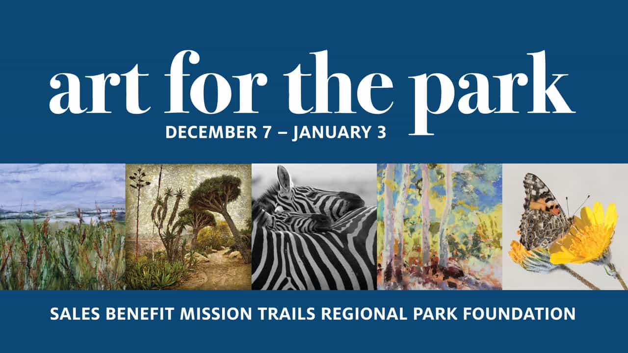 Art for the Park: December 7 - January 3. Sales benefit Mission Trails Regional Park Foundation.